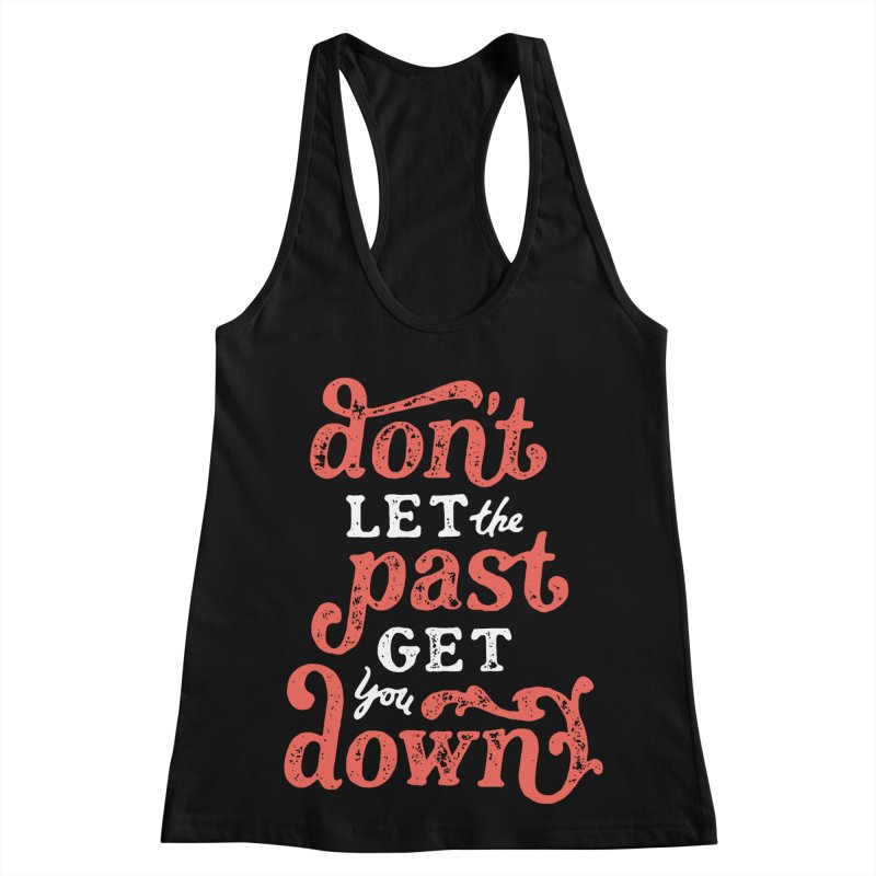 Don't Let The Past Get You Down Women's Racerback Tank by dandrawnthreads