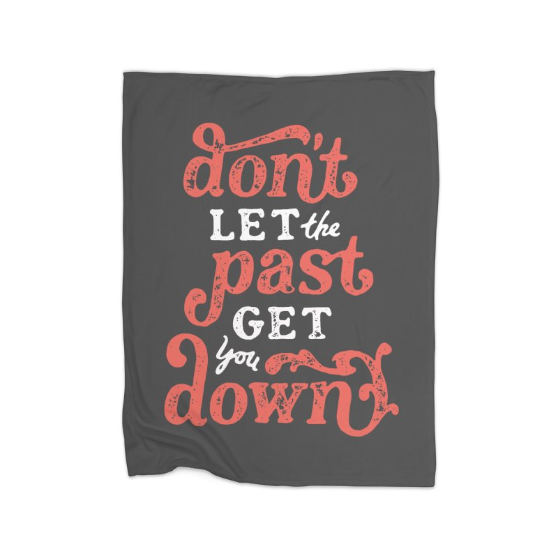 Don't Let The Past Get You Down Home Fleece Blanket Blanket by dandrawnthreads