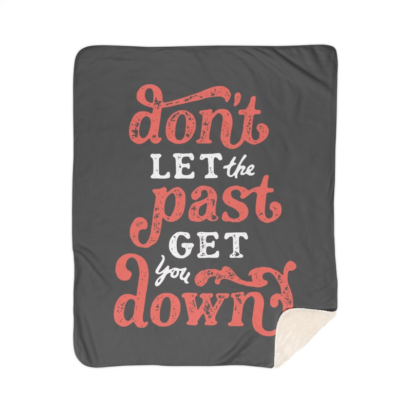 Don't Let The Past Get You Down Home Sherpa Blanket Blanket by dandrawnthreads