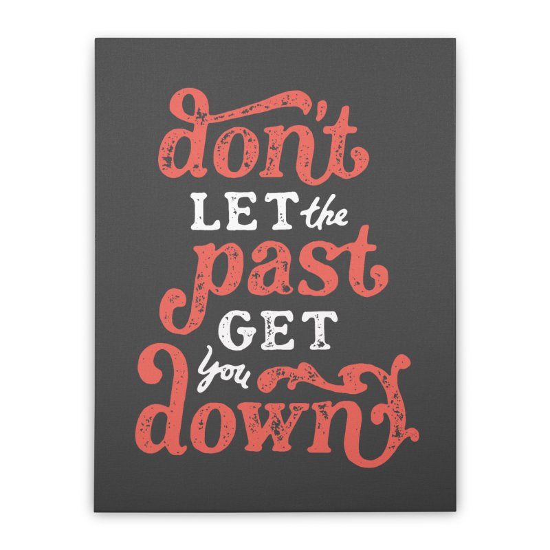 Don't Let The Past Get You Down Home Stretched Canvas by dandrawnthreads