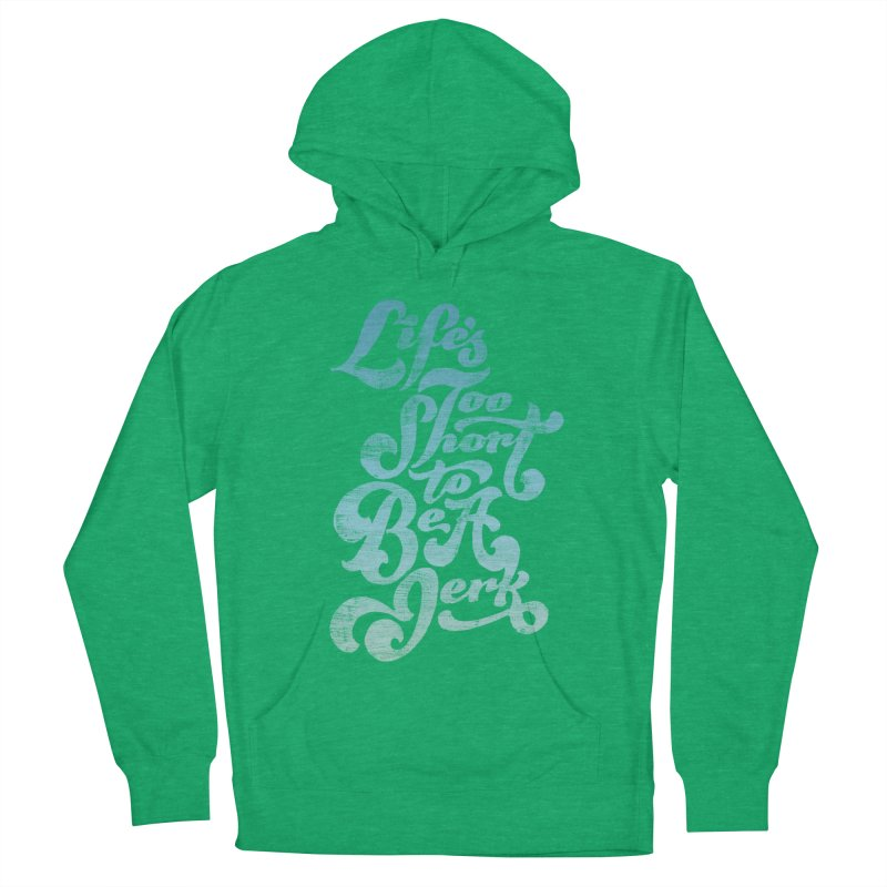 Life's Too Short To Be A Jerk Women's French Terry Pullover Hoody by dandrawnthreads