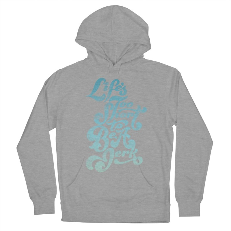Life's Too Short To Be A Jerk Men's French Terry Pullover Hoody by dandrawnthreads