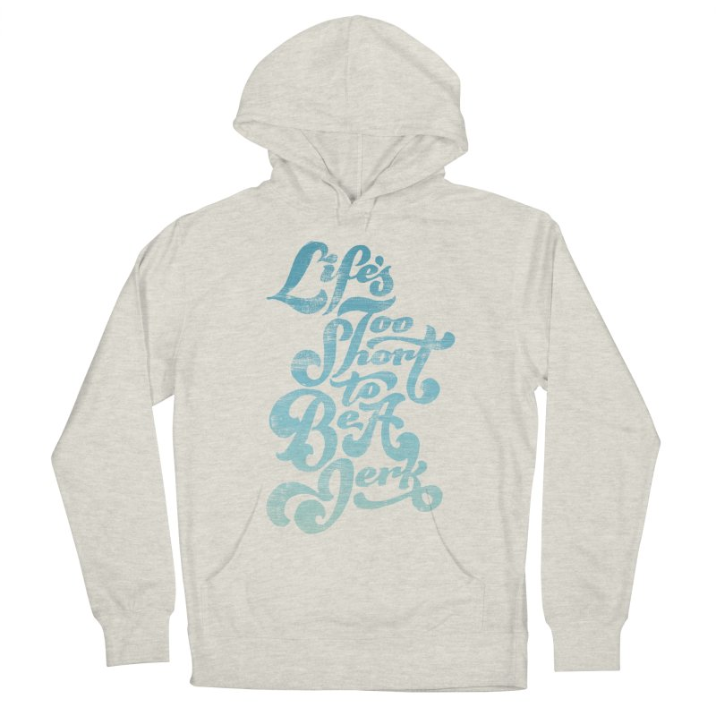 Life's Too Short To Be A Jerk Men's Pullover Hoody by dandrawnthreads