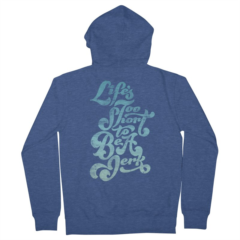 Life's Too Short To Be A Jerk Women's French Terry Zip-Up Hoody by dandrawnthreads