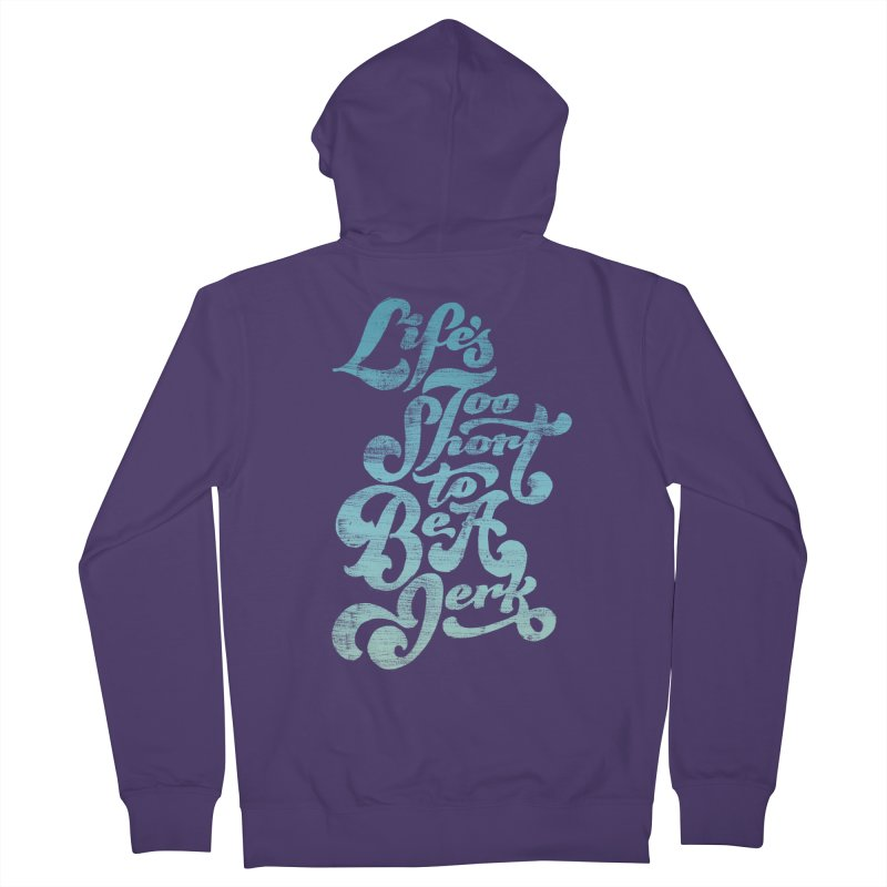 Life's Too Short To Be A Jerk Women's Zip-Up Hoody by dandrawnthreads