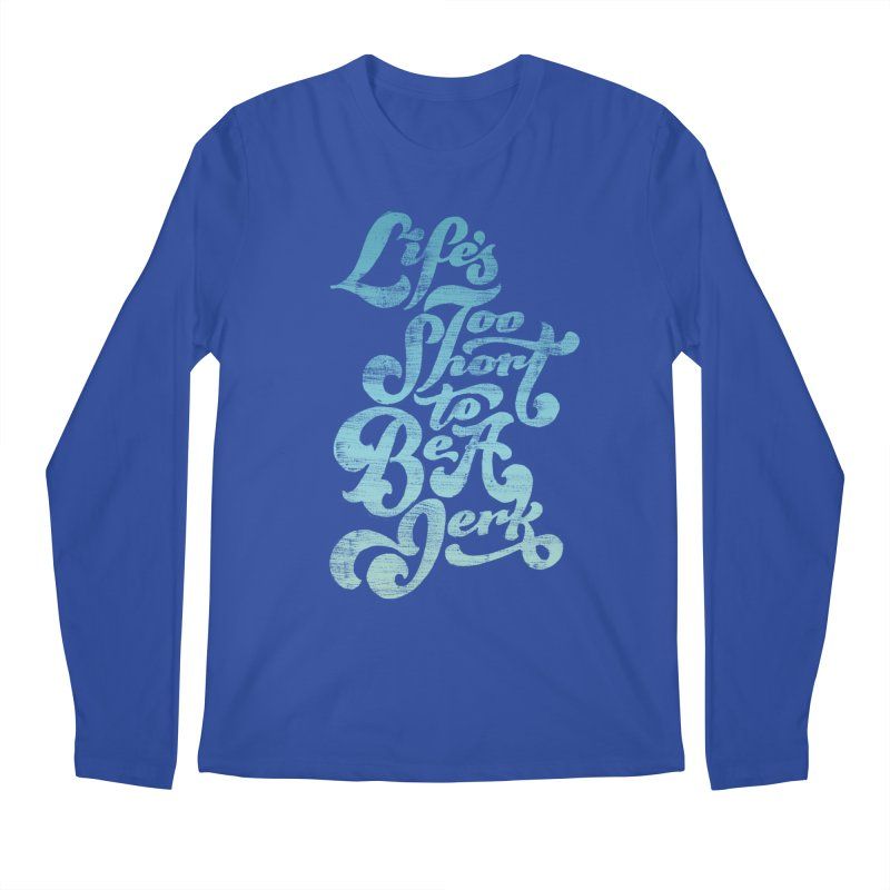 Life's Too Short To Be A Jerk Men's Regular Longsleeve T-Shirt by dandrawnthreads