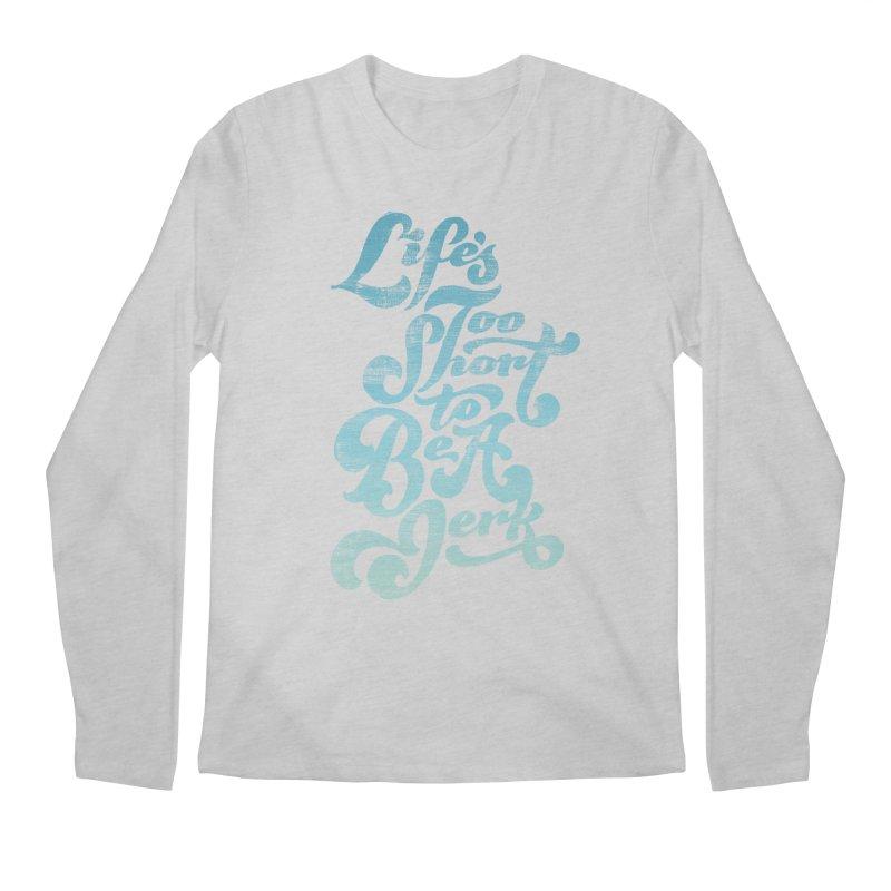 Life's Too Short To Be A Jerk Men's Longsleeve T-Shirt by dandrawnthreads