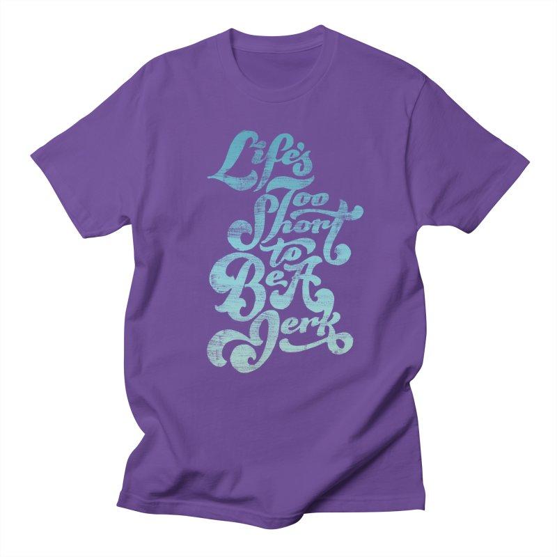 Life's Too Short To Be A Jerk Men's Regular T-Shirt by dandrawnthreads