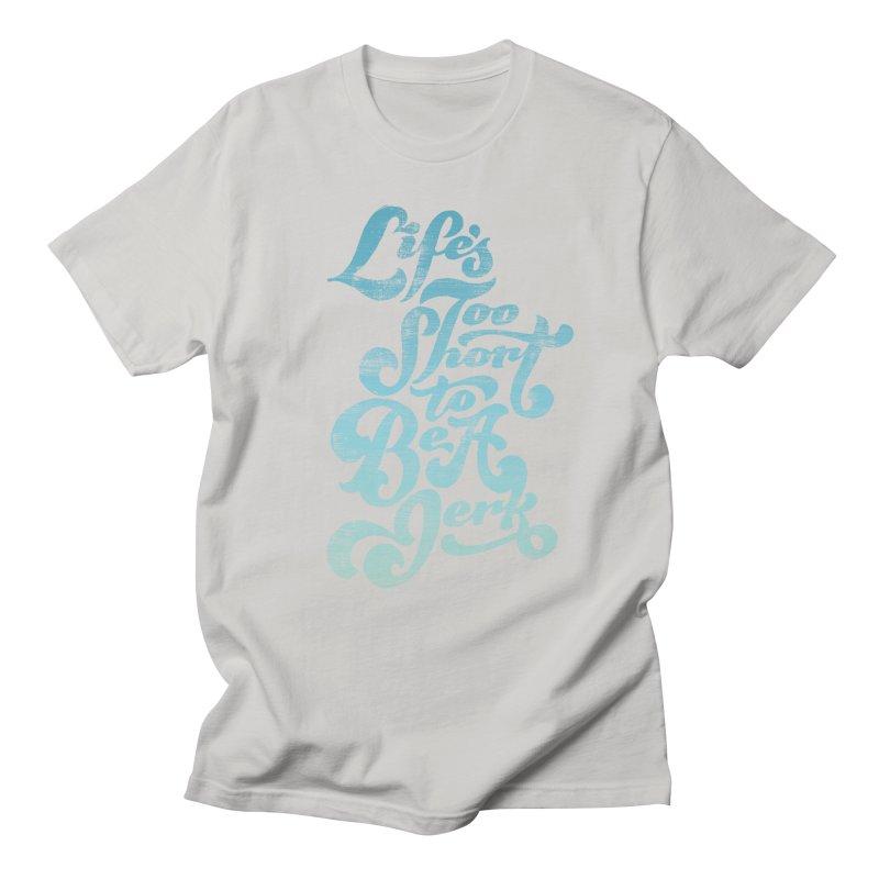 Life's Too Short To Be A Jerk Women's Regular Unisex T-Shirt by dandrawnthreads