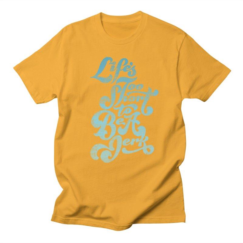 Life's Too Short To Be A Jerk Women's Unisex T-Shirt by dandrawnthreads