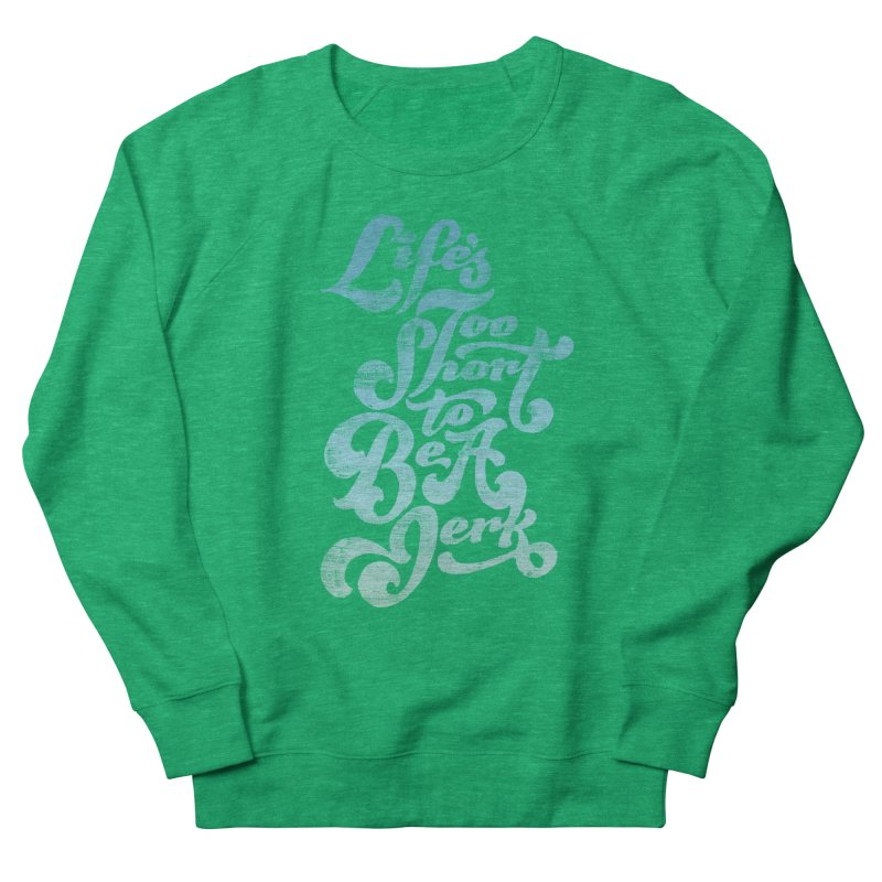 Life's Too Short To Be A Jerk Women's Sweatshirt by dandrawnthreads