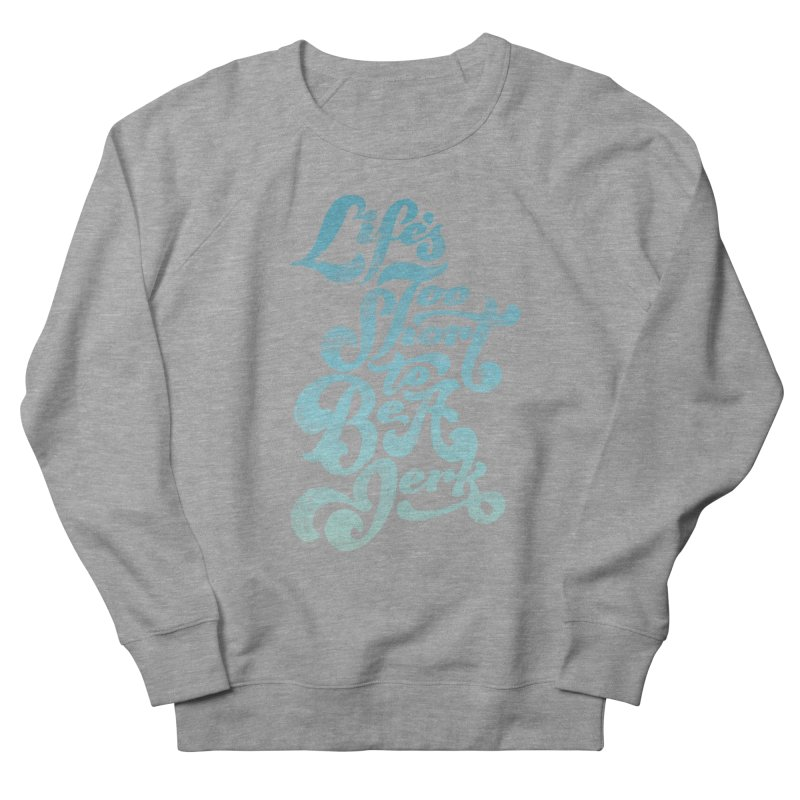 Life's Too Short To Be A Jerk Women's French Terry Sweatshirt by dandrawnthreads