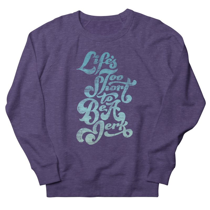 Life's Too Short To Be A Jerk Men's French Terry Sweatshirt by dandrawnthreads
