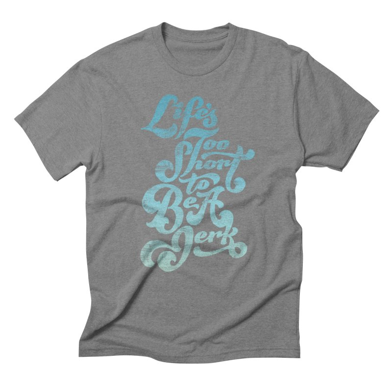 Life's Too Short To Be A Jerk Men's Triblend T-Shirt by dandrawnthreads
