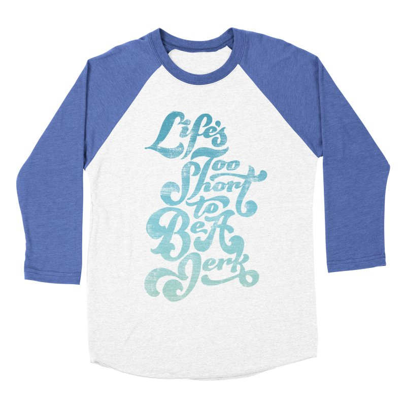 Life's Too Short To Be A Jerk Women's Baseball Triblend Longsleeve T-Shirt by dandrawnthreads
