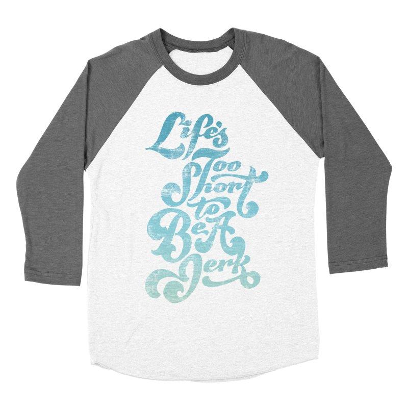 Life's Too Short To Be A Jerk Women's Baseball Triblend Longsleeve T-Shirt by dandrawnthreads