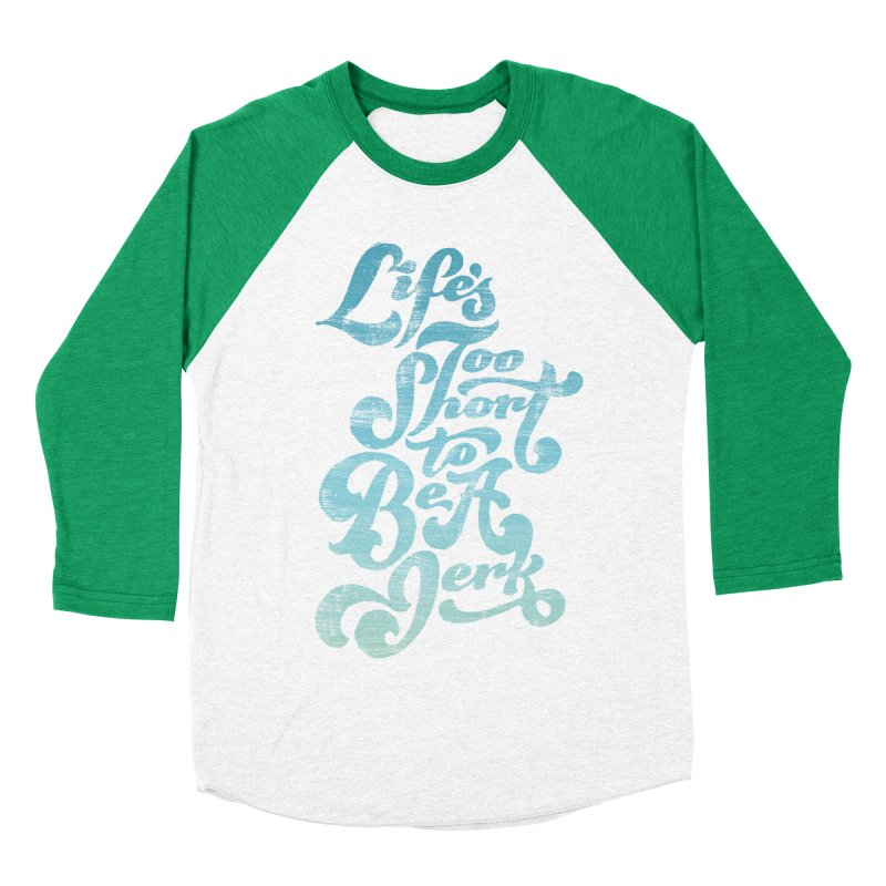 Life's Too Short To Be A Jerk Women's Baseball Triblend T-Shirt by dandrawnthreads