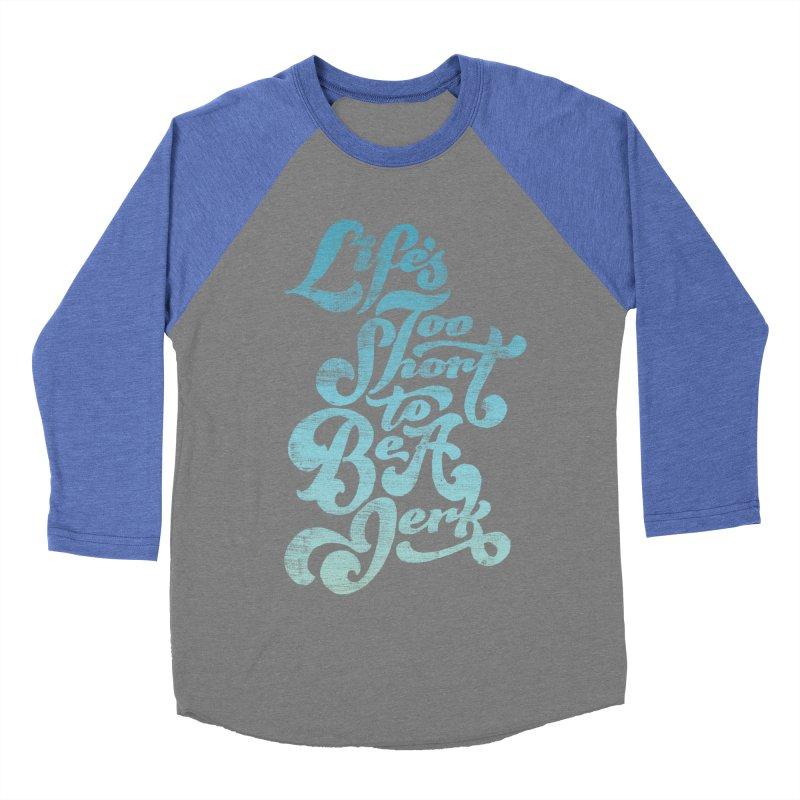 Life's Too Short To Be A Jerk Men's Baseball Triblend T-Shirt by dandrawnthreads