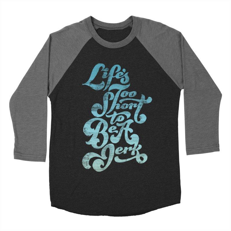 Life's Too Short To Be A Jerk Men's Baseball Triblend Longsleeve T-Shirt by dandrawnthreads