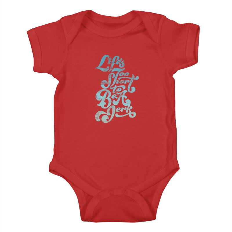 Life's Too Short To Be A Jerk Kids Baby Bodysuit by dandrawnthreads