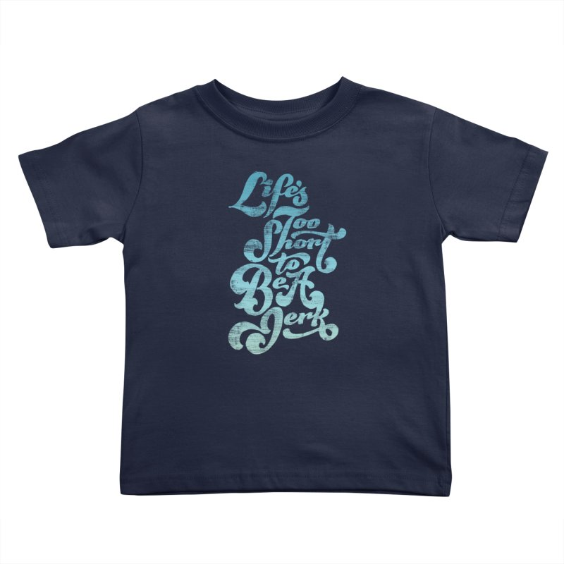 Life's Too Short To Be A Jerk Kids Toddler T-Shirt by dandrawnthreads