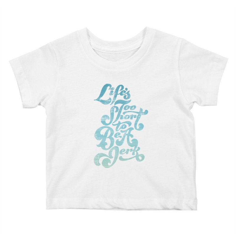 Life's Too Short To Be A Jerk Kids Baby T-Shirt by dandrawnthreads