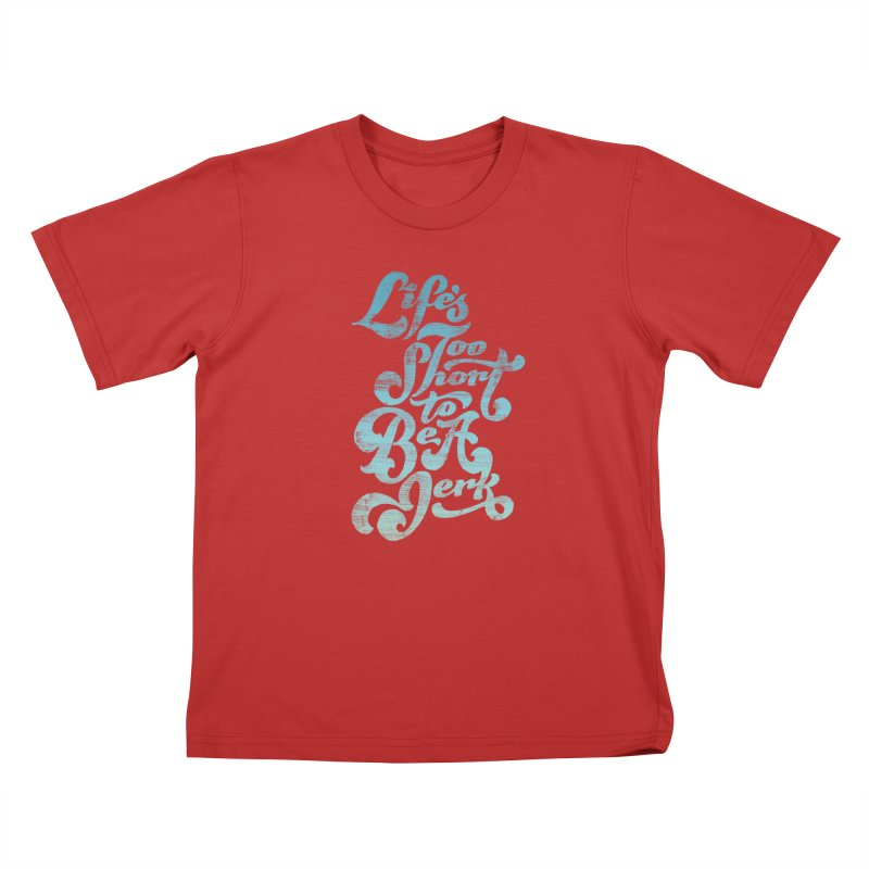 Life's Too Short To Be A Jerk Kids T-Shirt by dandrawnthreads