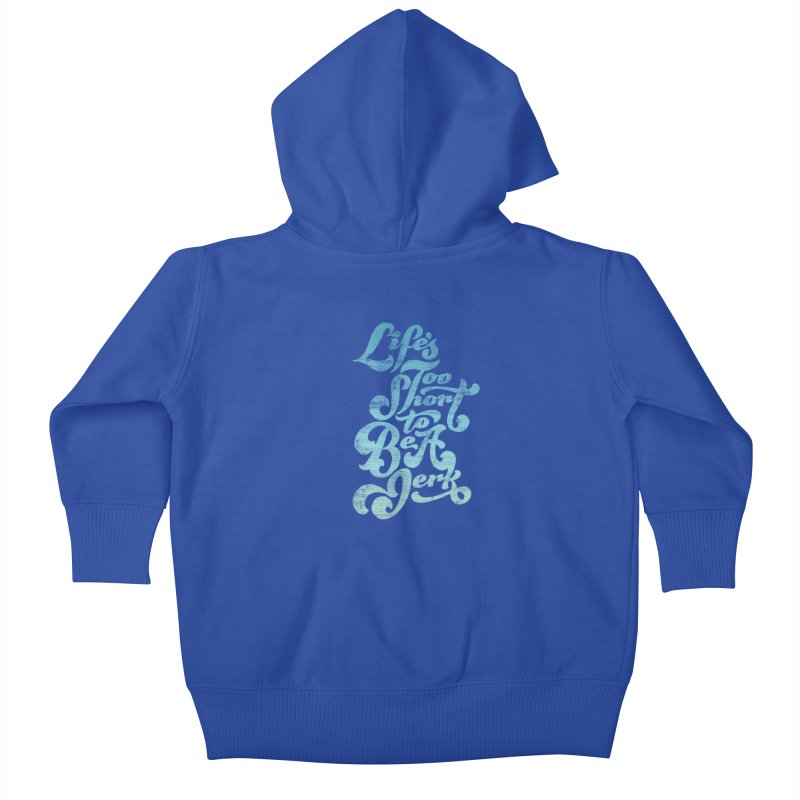 Life's Too Short To Be A Jerk Kids Baby Zip-Up Hoody by dandrawnthreads