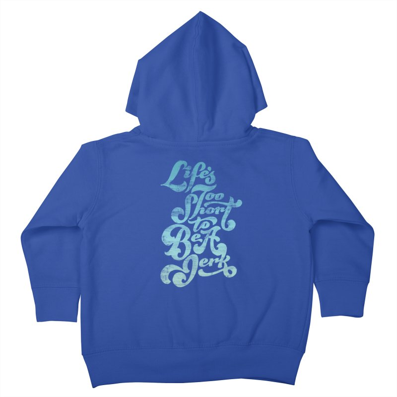 Life's Too Short To Be A Jerk Kids Toddler Zip-Up Hoody by dandrawnthreads