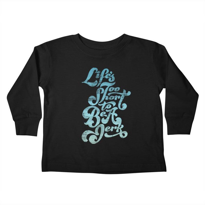 Life's Too Short To Be A Jerk Kids Toddler Longsleeve T-Shirt by dandrawnthreads