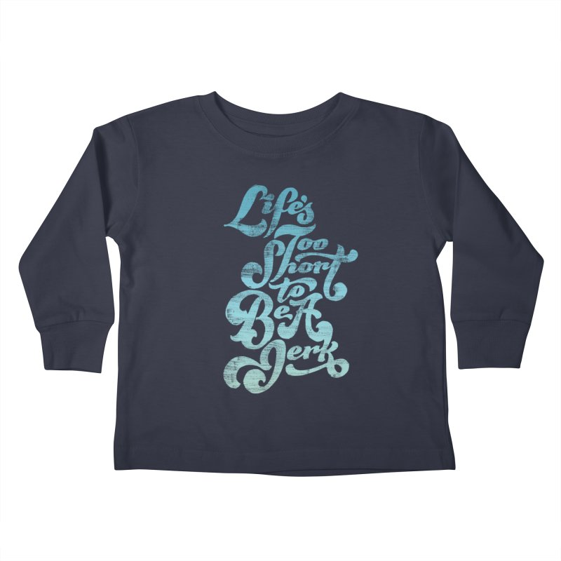 Life's Too Short To Be A Jerk Kids Toddler Longsleeve T-Shirt by dandrawnthreads