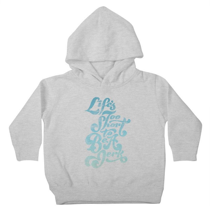 Life's Too Short To Be A Jerk Kids Toddler Pullover Hoody by dandrawnthreads