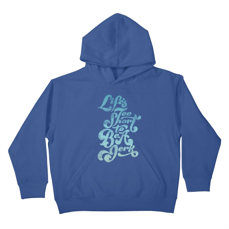Life's Too Short To Be A Jerk Kids Pullover Hoody by dandrawnthreads