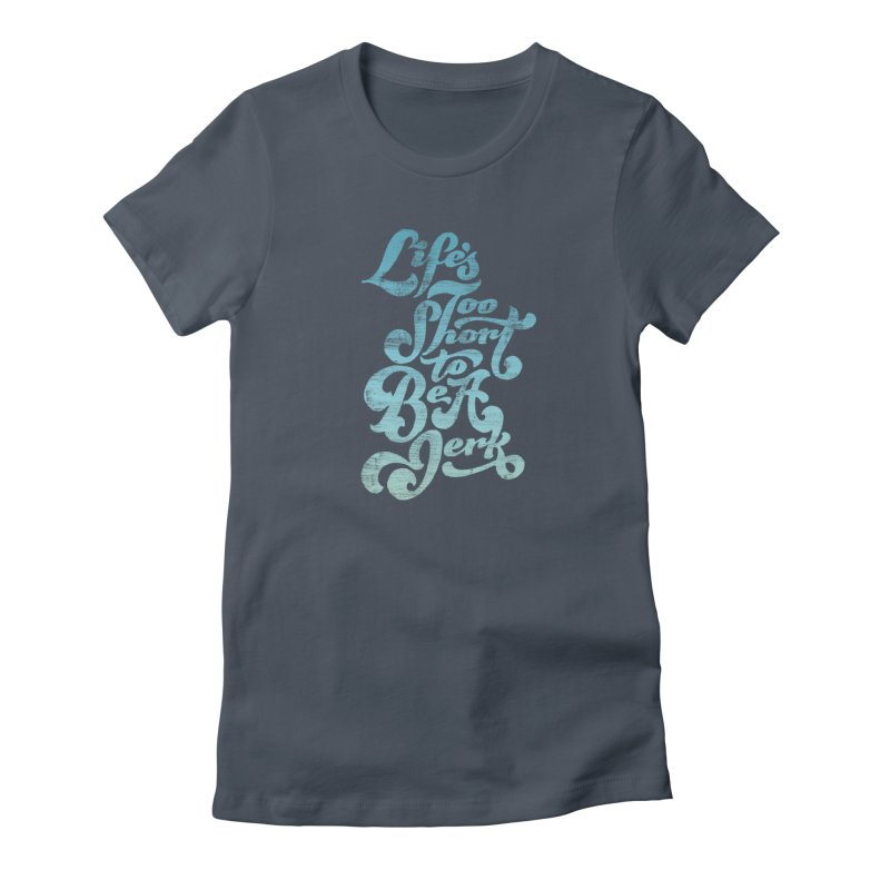 Life's Too Short To Be A Jerk Women's T-Shirt by dandrawnthreads