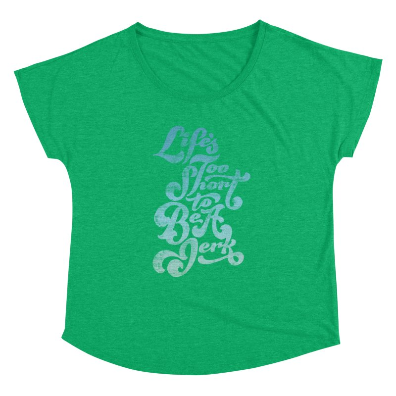 Life's Too Short To Be A Jerk Women's Dolman Scoop Neck by dandrawnthreads