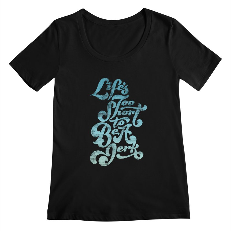 Life's Too Short To Be A Jerk Women's Scoopneck by dandrawnthreads