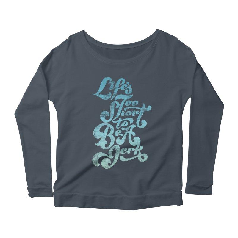 Life's Too Short To Be A Jerk Women's Scoop Neck Longsleeve T-Shirt by dandrawnthreads