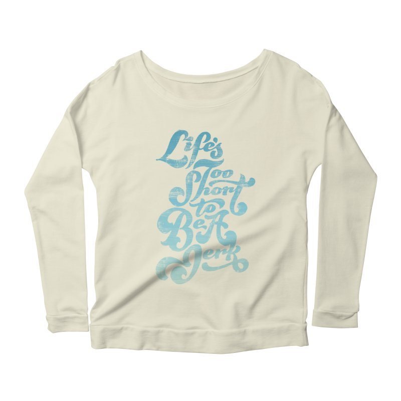 Life's Too Short To Be A Jerk Women's Scoop Neck Longsleeve T-Shirt by dandrawnthreads