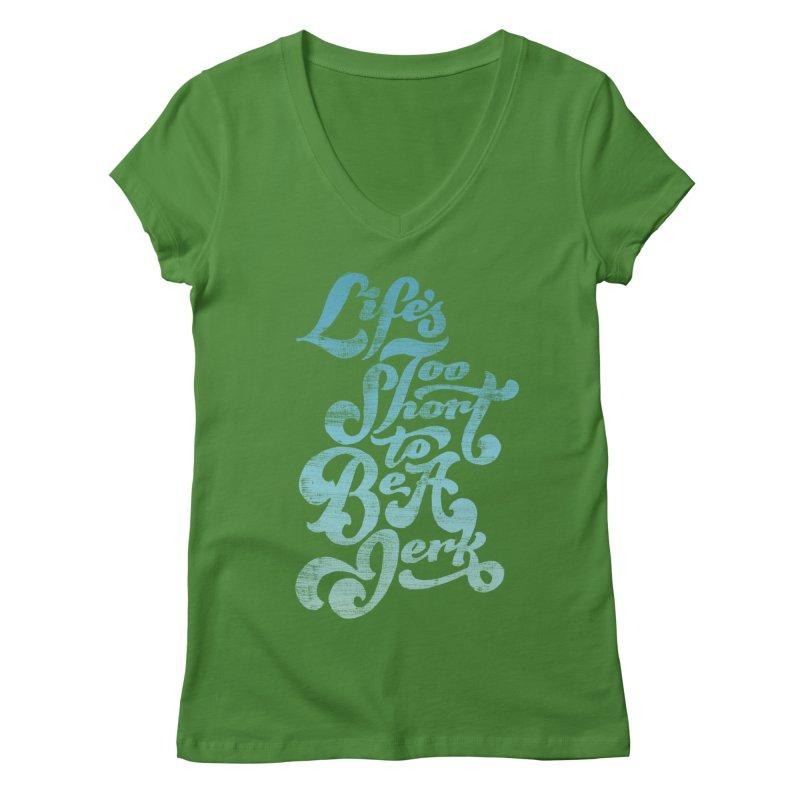 Life's Too Short To Be A Jerk Women's Regular V-Neck by dandrawnthreads