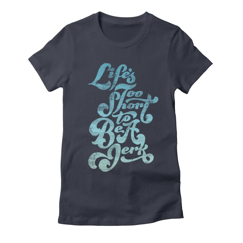 Life's Too Short To Be A Jerk Women's Fitted T-Shirt by dandrawnthreads