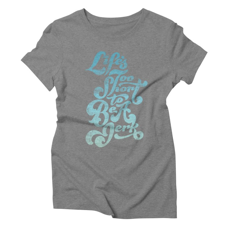 Life's Too Short To Be A Jerk Women's Triblend T-Shirt by dandrawnthreads