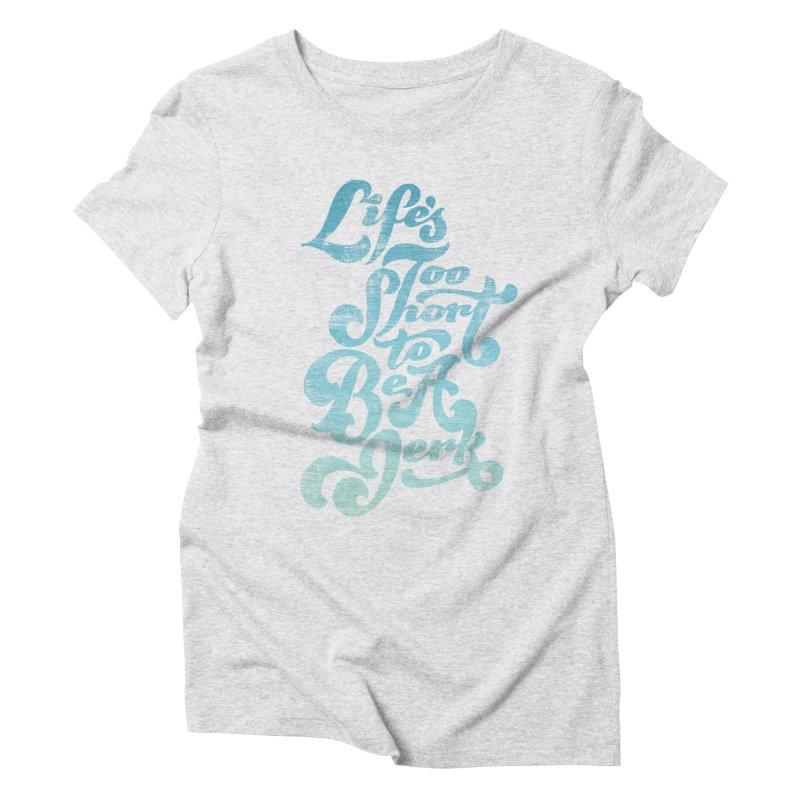 Life's Too Short To Be A Jerk Women's Triblend T-Shirt by dandrawnthreads