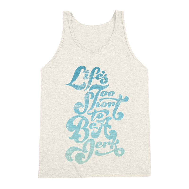Life's Too Short To Be A Jerk Men's Triblend Tank by dandrawnthreads