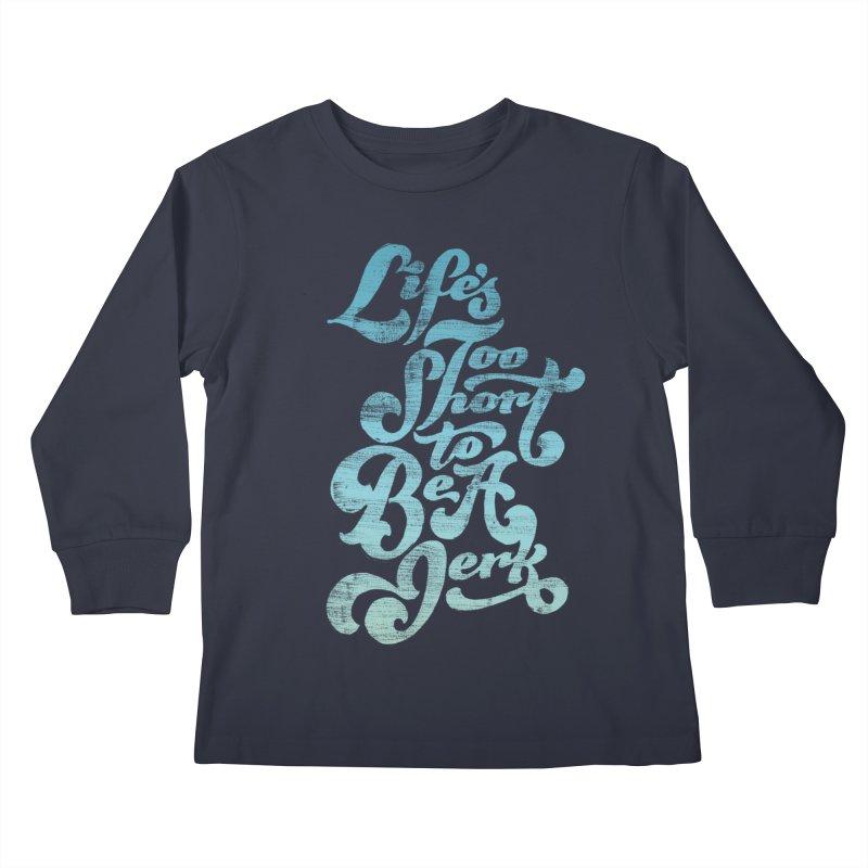Life's Too Short To Be A Jerk Kids Longsleeve T-Shirt by dandrawnthreads
