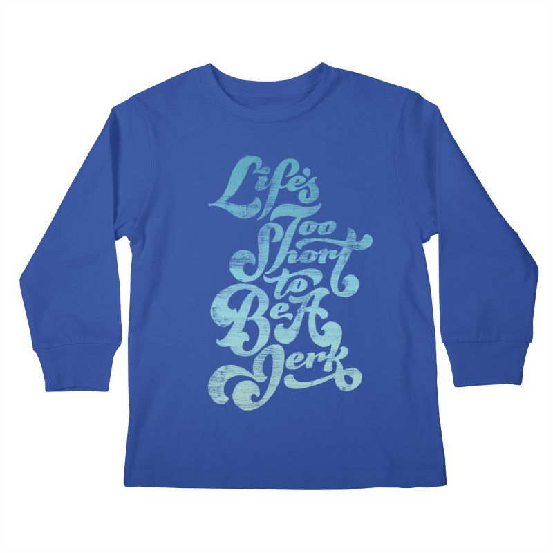 Life's Too Short To Be A Jerk Kids Longsleeve T-Shirt by dandrawnthreads
