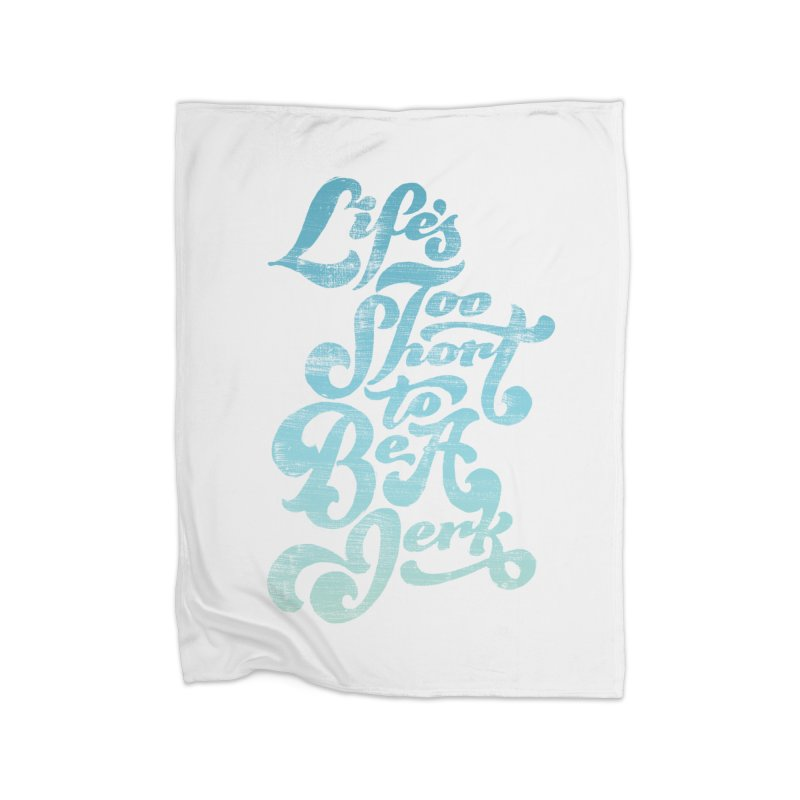 Life's Too Short To Be A Jerk Home Fleece Blanket Blanket by dandrawnthreads