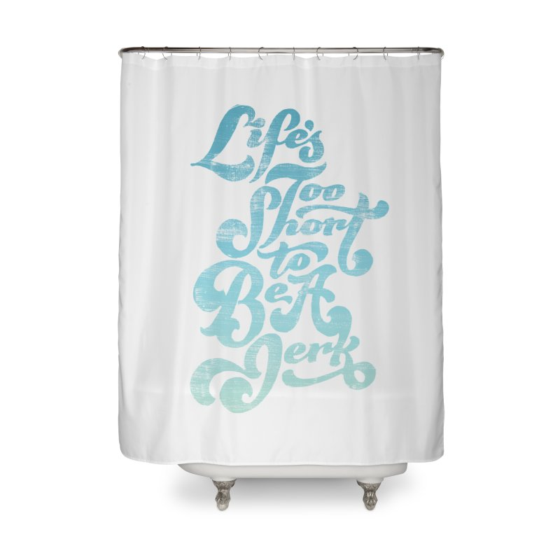 Life's Too Short To Be A Jerk Home Shower Curtain by dandrawnthreads