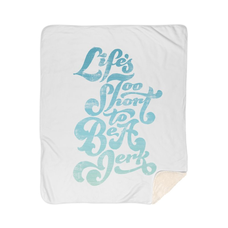 Life's Too Short To Be A Jerk Home Sherpa Blanket Blanket by dandrawnthreads