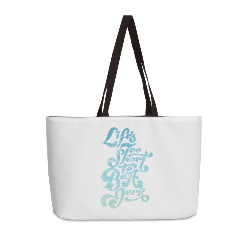 Life's Too Short To Be A Jerk Accessories Weekender Bag Bag by dandrawnthreads