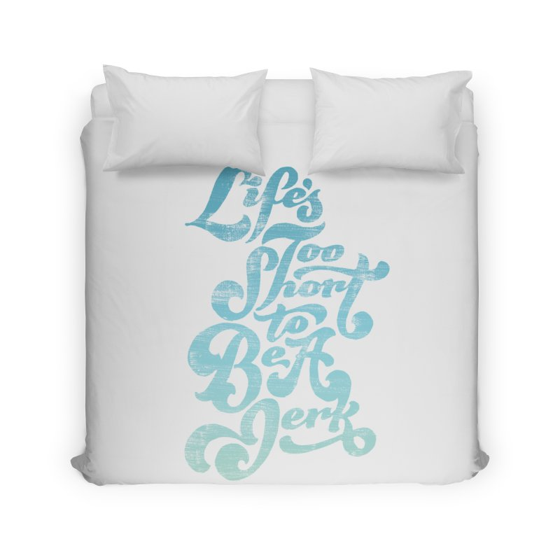 Life's Too Short To Be A Jerk Home Duvet by dandrawnthreads